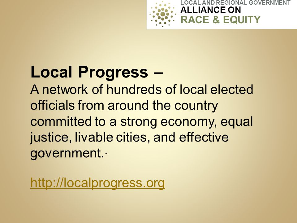 Local Progress – A network of hundreds of local elected officials from around the country committed to a strong economy, equal justice, livable cities