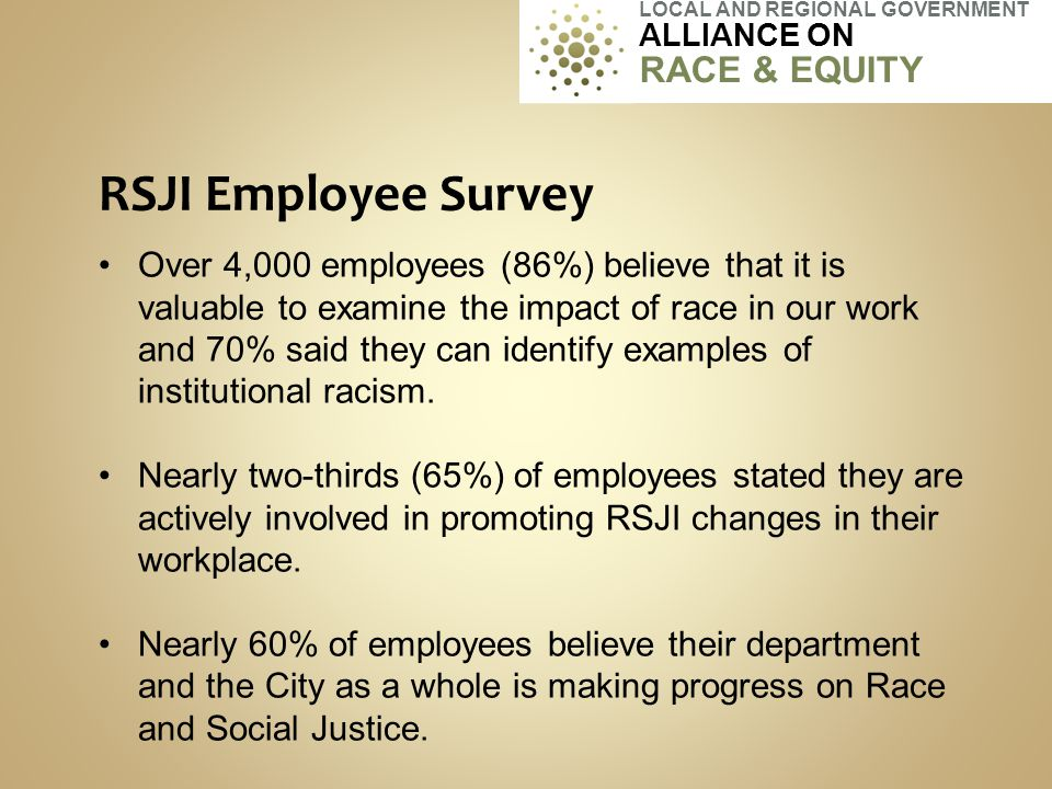Over 4,000 employees (86%) believe that it is valuable to examine the impact of race in our work and 70% said they can identify examples of institutio