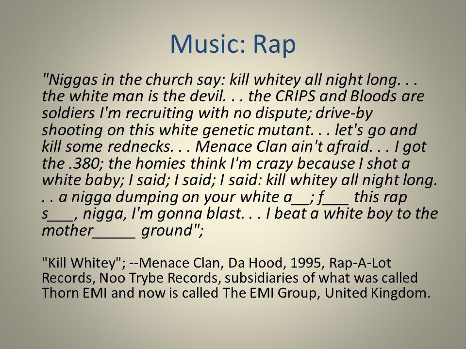 Music: Rap Niggas in the church say: kill whitey all night long...