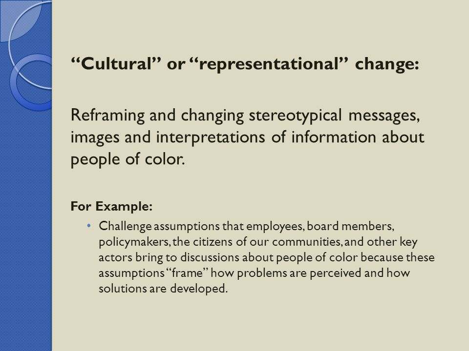 """Cultural"" or ""representational"" change: Reframing and changing stereotypical messages, images and interpretations of information about people of colo"