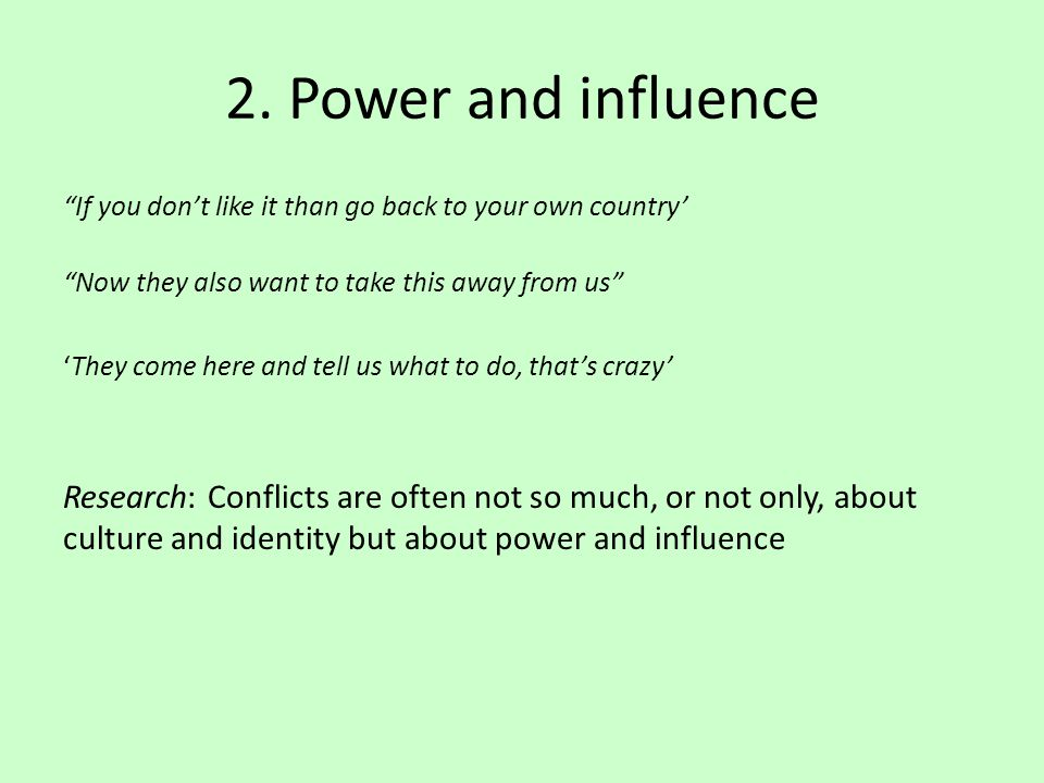 "2. Power and influence ""If you don't like it than go back to your own country' ""Now they also want to take this away from us"" 'They come here and tell"