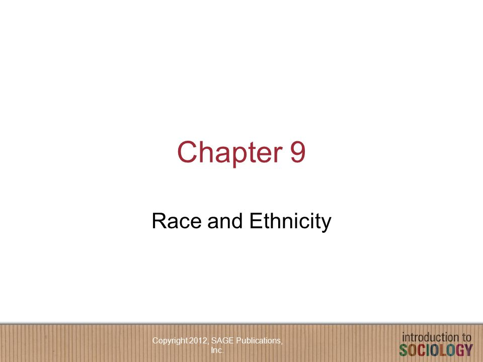 Chapter 9 Race and Ethnicity Copyright 2012, SAGE Publications, Inc.