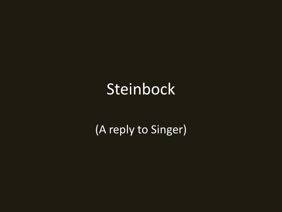 Steinbock (A reply to Singer)