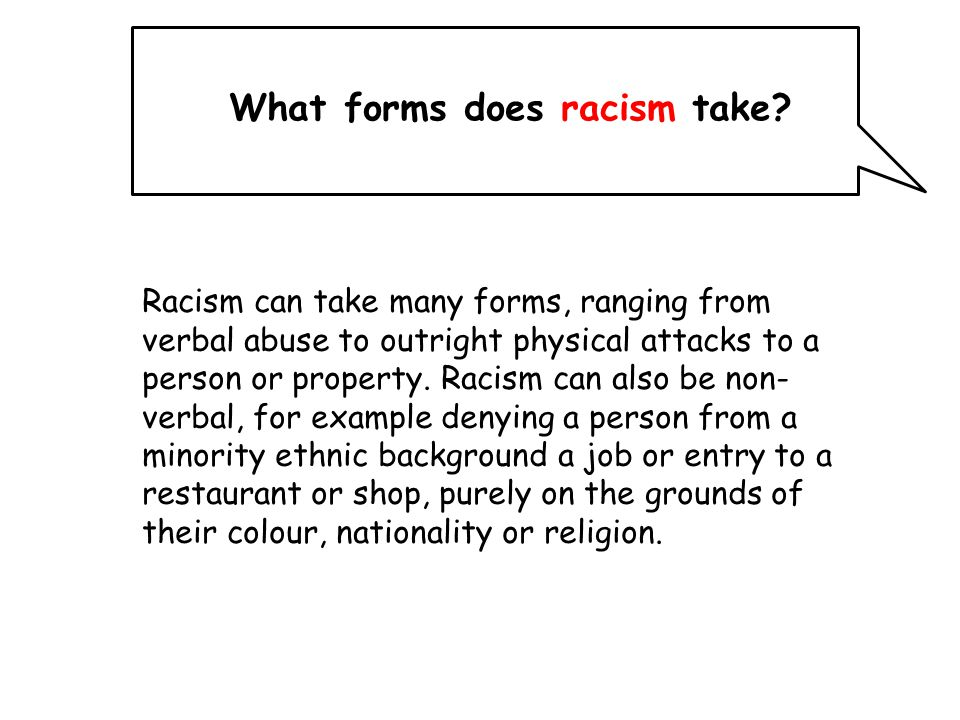 What forms does racism take.