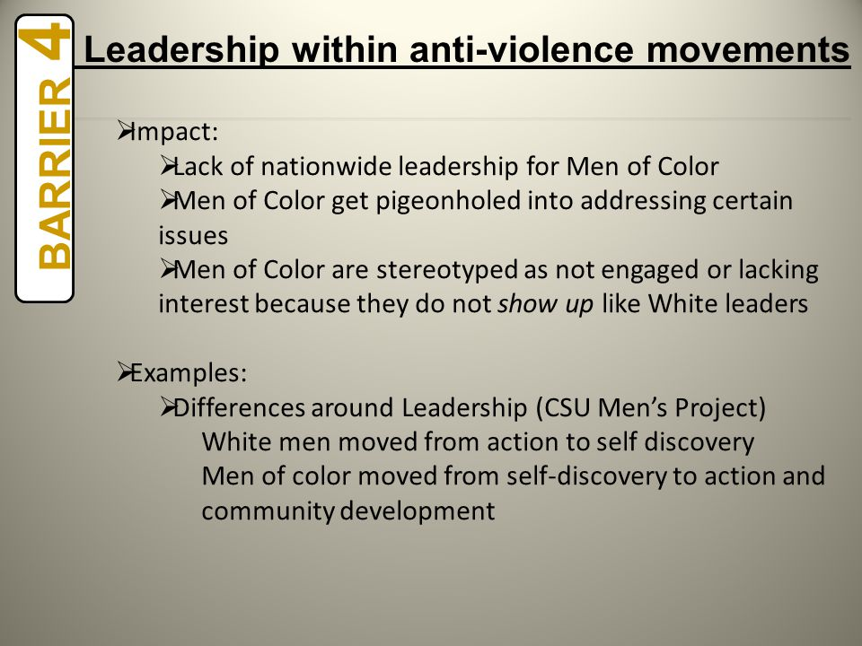 Impact:  Lack of nationwide leadership for Men of Color  Men of Color get pigeonholed into addressing certain issues  Men of Color are stereotype