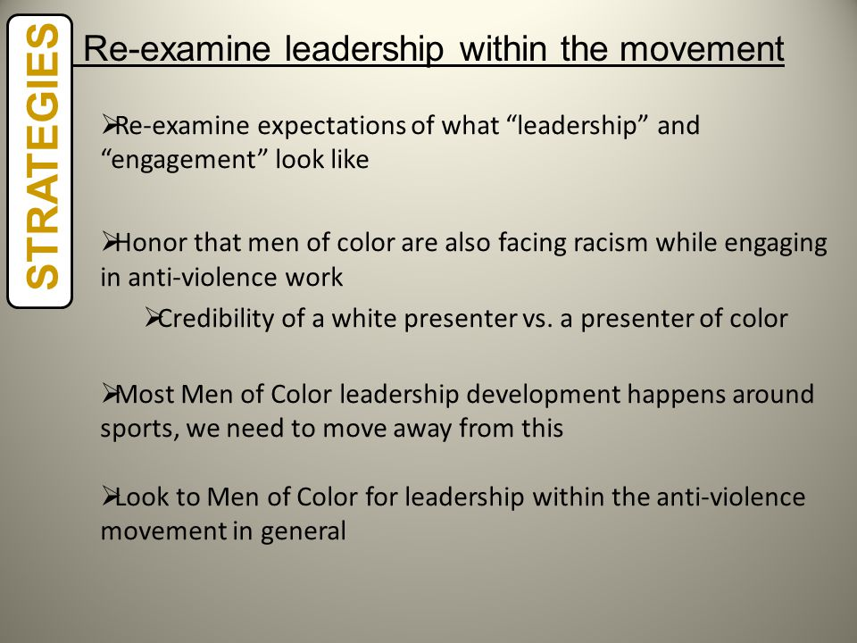 "STRATEGIES  Re-examine expectations of what ""leadership"" and ""engagement"" look like  Honor that men of color are also facing racism while engaging i"