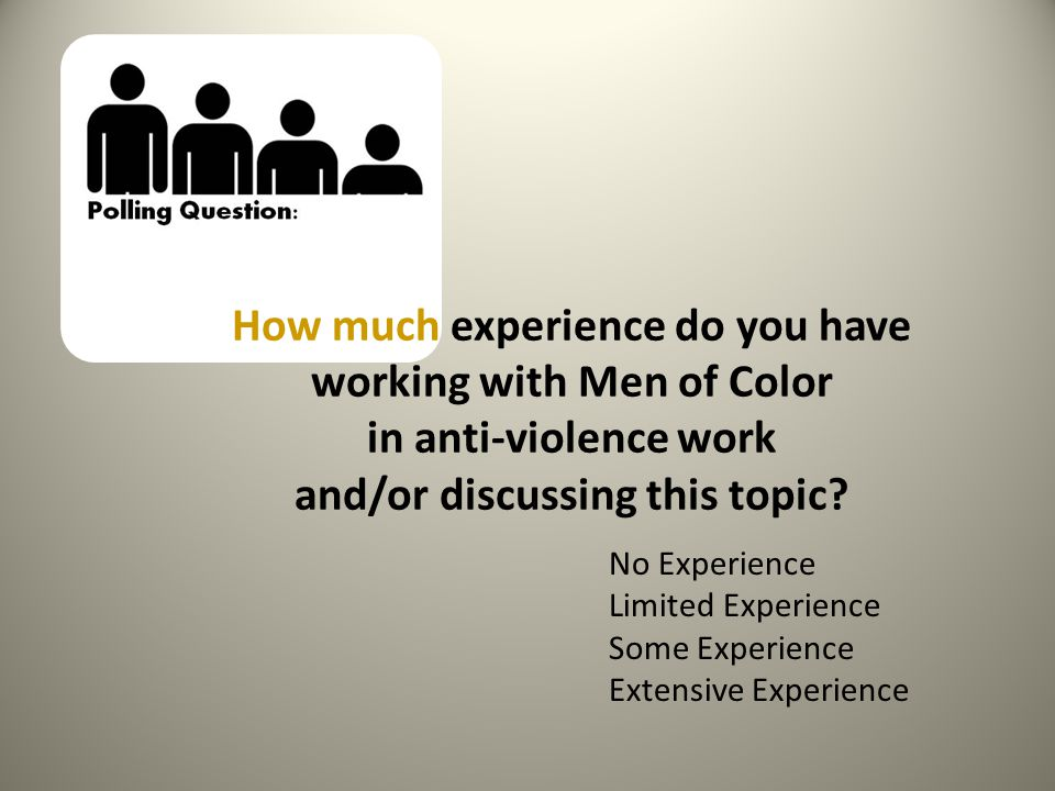 No Experience Limited Experience Some Experience Extensive Experience How much experience do you have working with Men of Color in anti-violence work