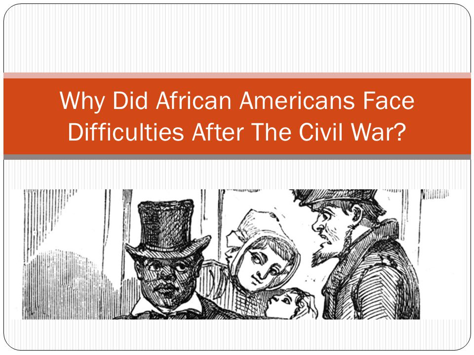 Why Did African Americans Face Difficulties After The Civil War