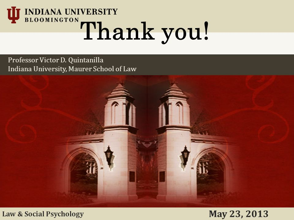 Professor Victor D.Quintanilla Indiana University, Maurer School of Law May 23, 2013 Thank you.