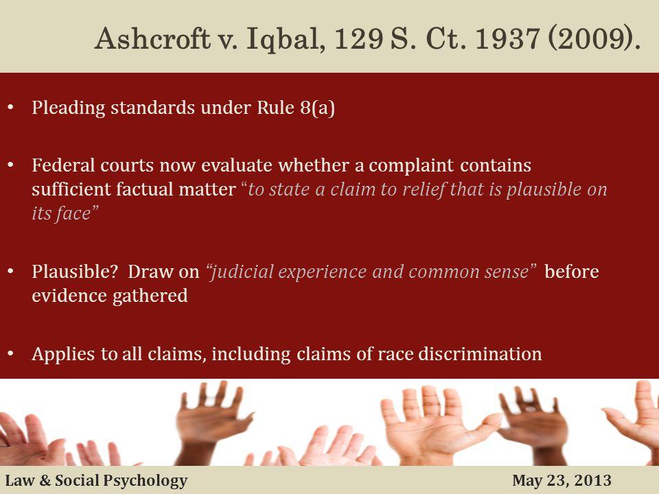 May 23, 2013Law & Social Psychology Ashcroft v. Iqbal, 129 S.