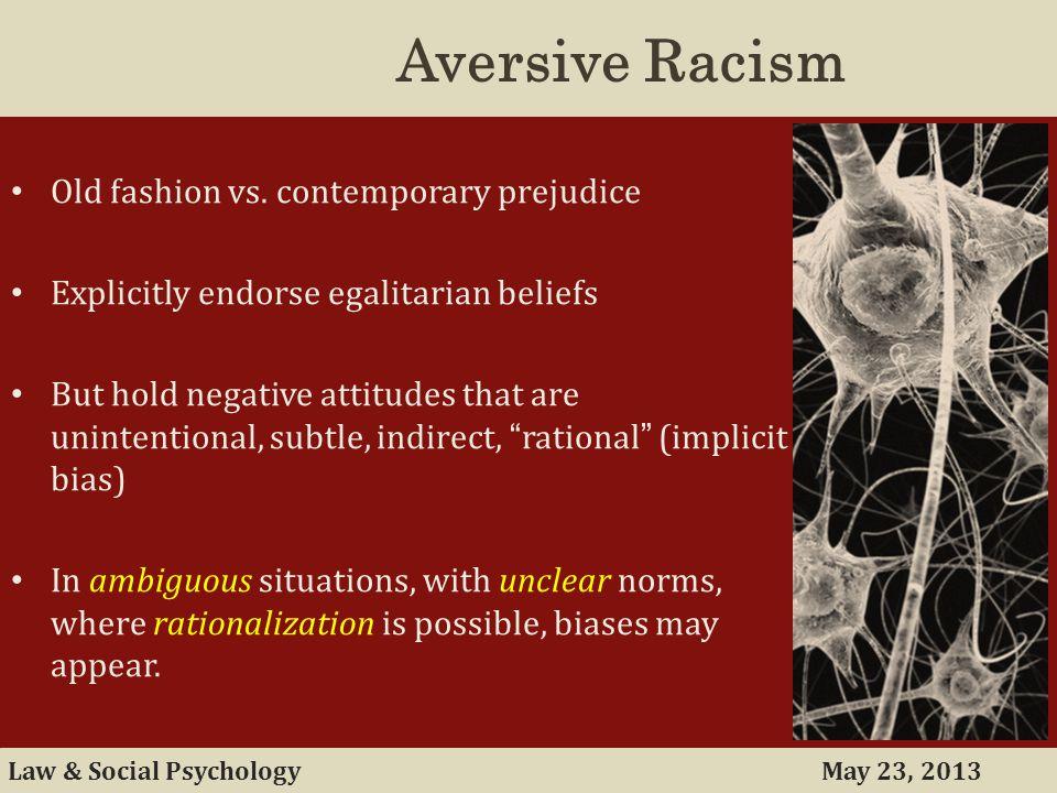 May 23, 2013Law & Social Psychology Aversive Racism Old fashion vs.
