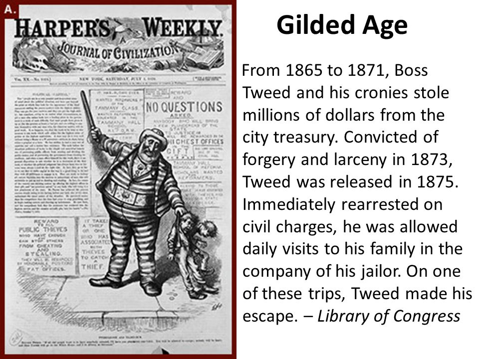 Gilded Age From 1865 to 1871, Boss Tweed and his cronies stole millions of dollars from the city treasury. Convicted of forgery and larceny in 1873, T