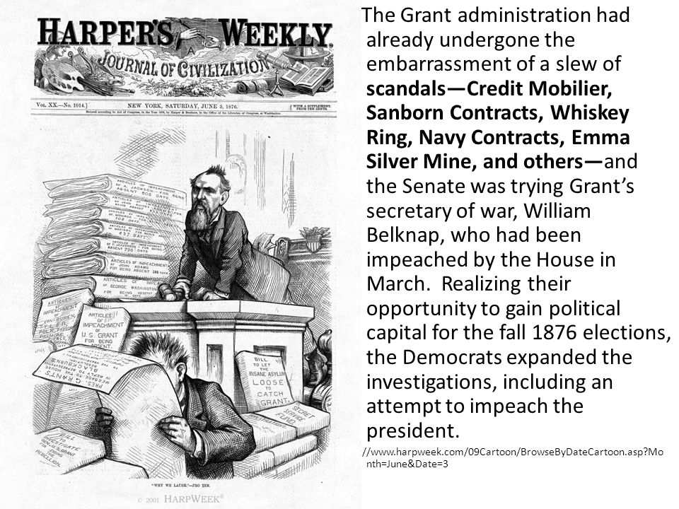 The Grant administration had already undergone the embarrassment of a slew of scandals—Credit Mobilier, Sanborn Contracts, Whiskey Ring, Navy Contract