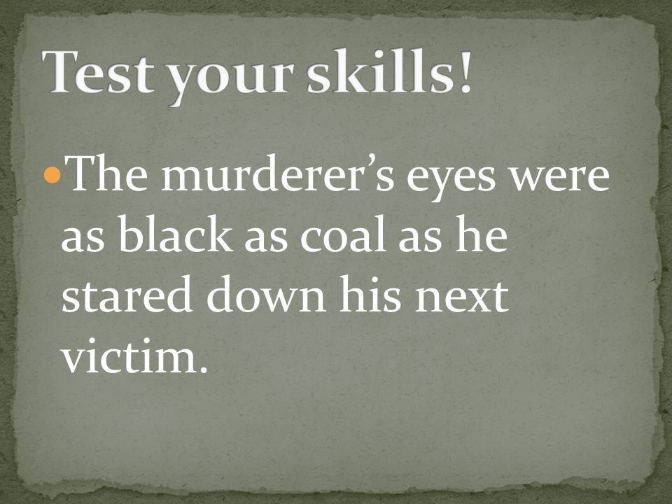 The murderer's eyes were as black as coal as he stared down his next victim.