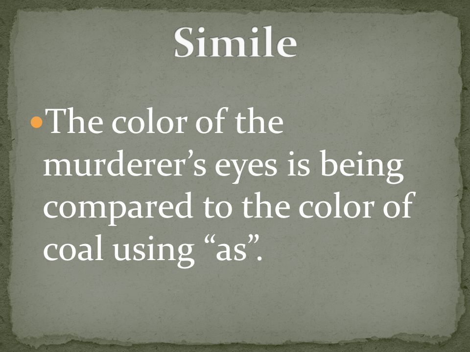 The color of the murderer's eyes is being compared to the color of coal using as .