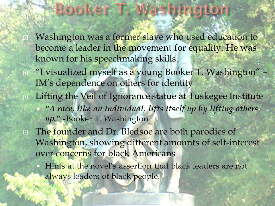 " Washington was a former slave who used education to become a leader in the movement for equality. He was known for his speechmaking skills.  ""I vis"