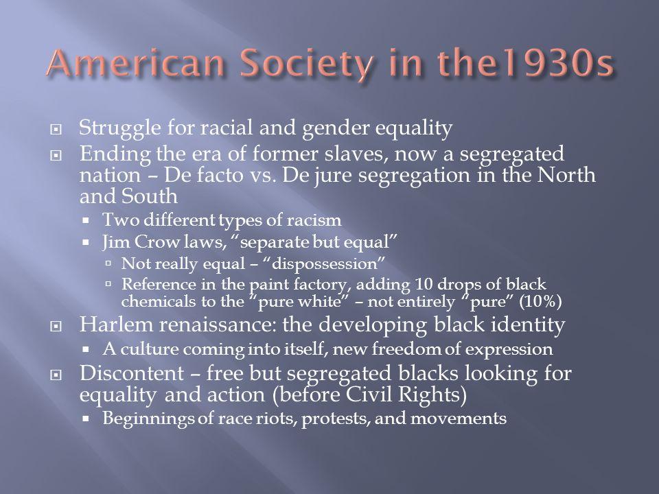  Struggle for racial and gender equality  Ending the era of former slaves, now a segregated nation – De facto vs.