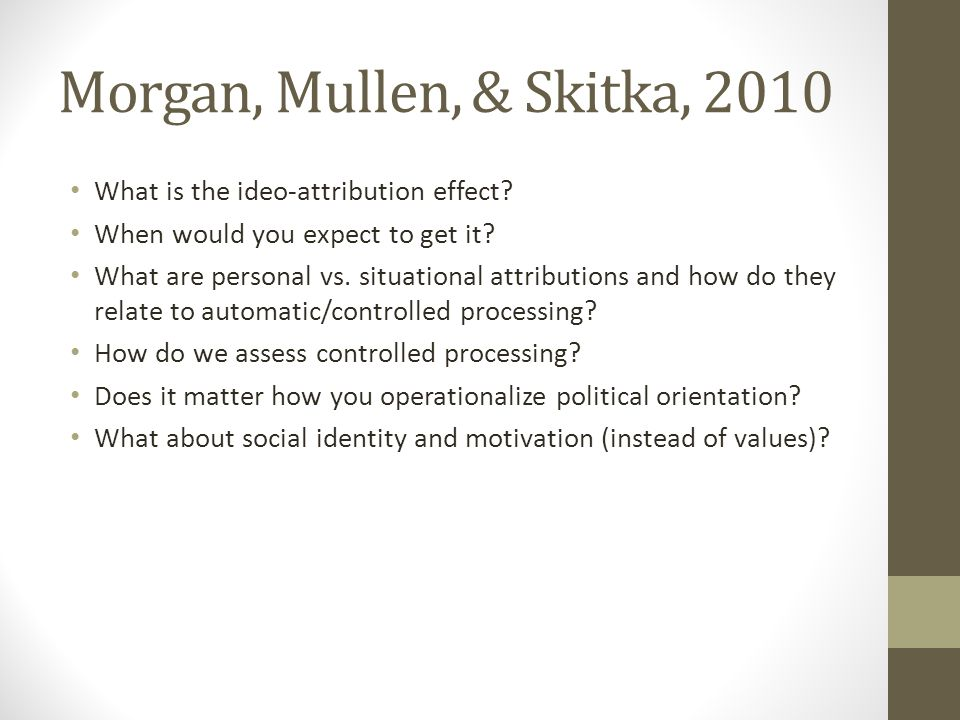 Morgan, Mullen, & Skitka, 2010 What is the ideo-attribution effect.