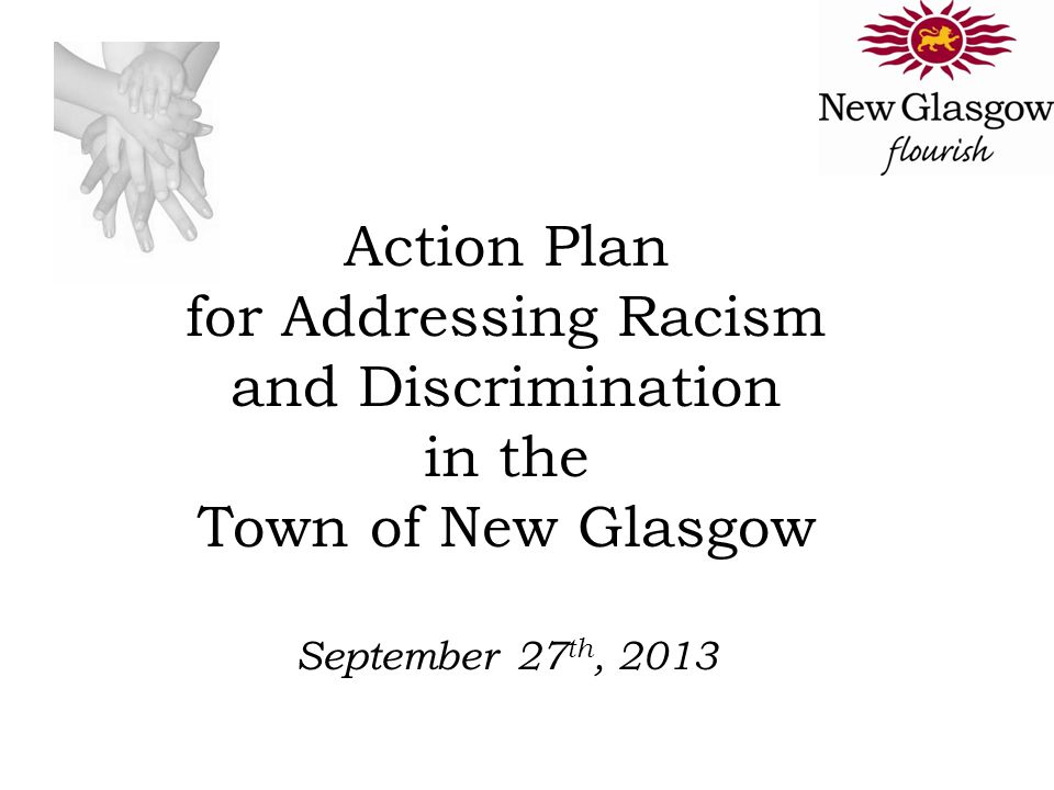 Action Plan for Addressing Racism and Discrimination in the Town of New Glasgow September 27 th, 2013