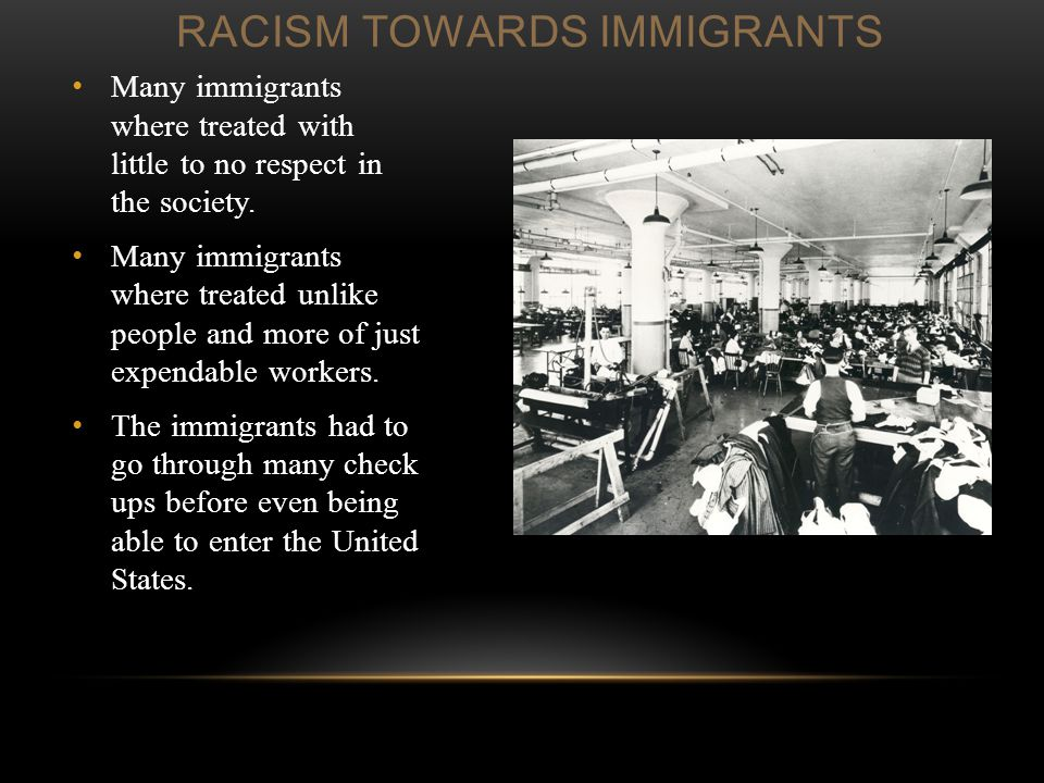 RACISM TOWARDS IMMIGRANTS Many immigrants where treated with little to no respect in the society.