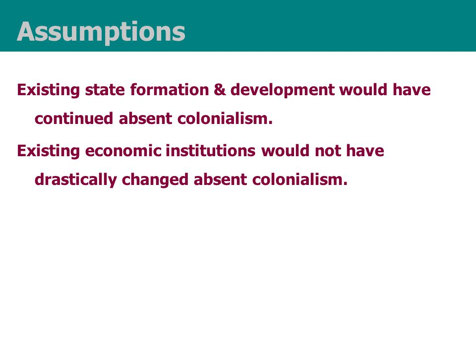 Existing state formation & development would have continued absent colonialism.