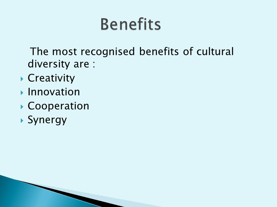 The most recognised benefits of cultural diversity are :  Creativity  Innovation  Cooperation  Synergy