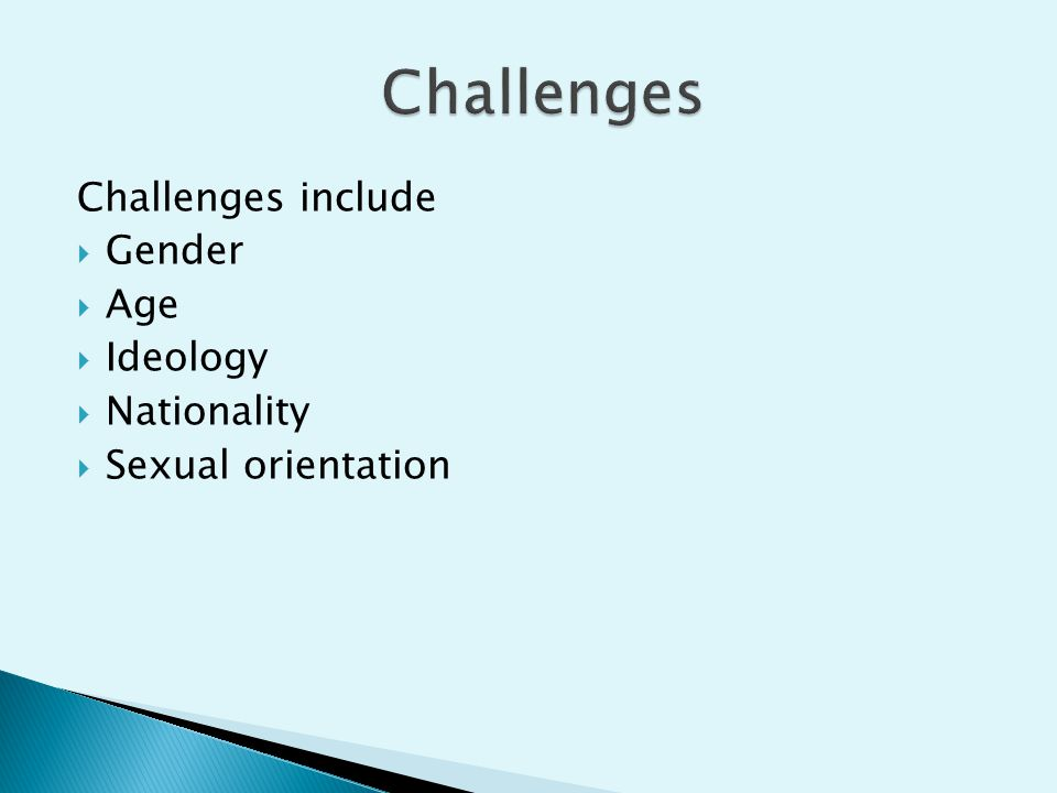 Challenges include  Gender  Age  Ideology  Nationality  Sexual orientation