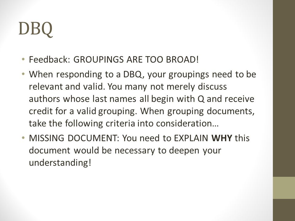 DBQ Feedback: GROUPINGS ARE TOO BROAD! When responding to a DBQ, your groupings need to be relevant and valid. You many not merely discuss authors who