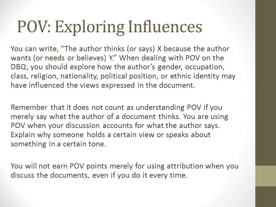 """POV: Exploring Influences You can write, """"The author thinks (or says) X because the author wants (or needs or believes) Y."""" When dealing with POV on t"""