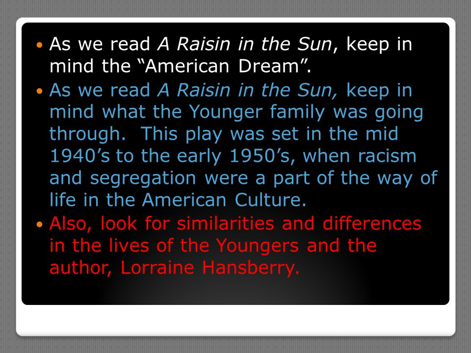 """As we read A Raisin in the Sun, keep in mind the """"American Dream"""". As we read A Raisin in the Sun, keep in mind what the Younger family was going thro"""