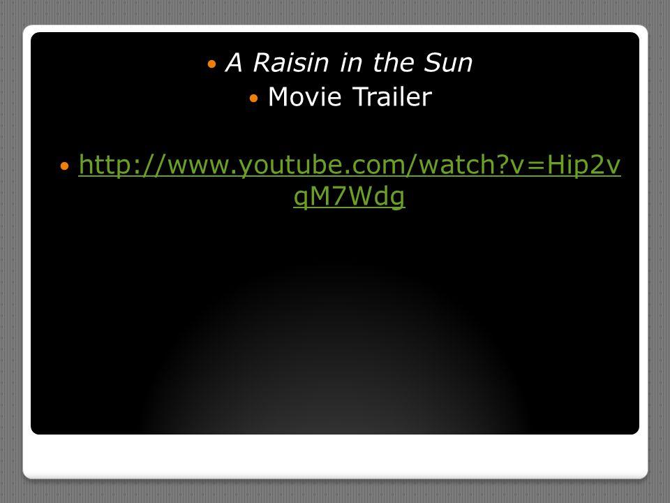 A Raisin in the Sun Movie Trailer http://www.youtube.com/watch?v=Hip2v qM7Wdg http://www.youtube.com/watch?v=Hip2v qM7Wdg