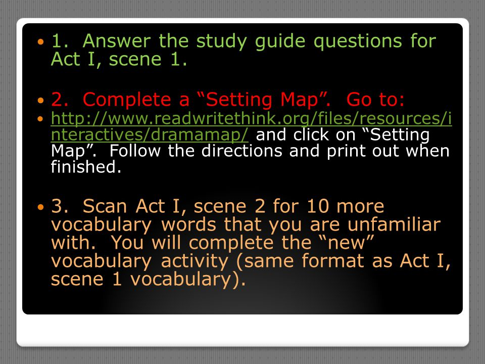 """1. Answer the study guide questions for Act I, scene 1. 2. Complete a """"Setting Map"""". Go to: http://www.readwritethink.org/files/resources/i nteractive"""