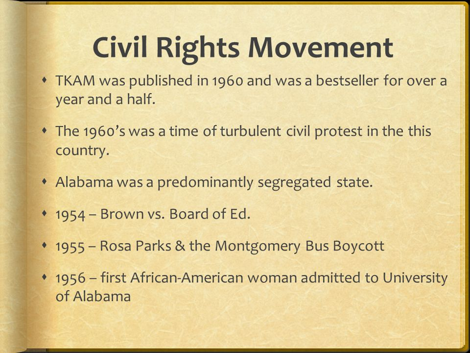 Civil Rights Movement  TKAM was published in 1960 and was a bestseller for over a year and a half.  The 1960's was a time of turbulent civil protest
