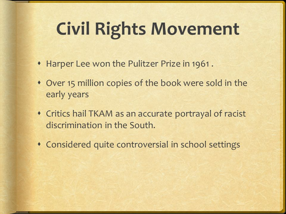 Civil Rights Movement  Harper Lee won the Pulitzer Prize in 1961.  Over 15 million copies of the book were sold in the early years  Critics hail TK