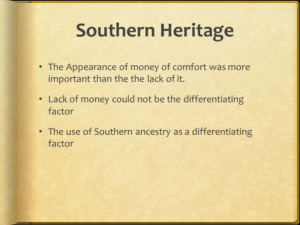 Southern Heritage The Appearance of money of comfort was more important than the the lack of it. Lack of money could not be the differentiating factor