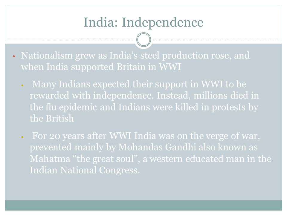 India: Independence In the 1920s the British began to give education, the economy, and public works over to Indians; India began to industrialize creating a class of wealthy Indian businessmen.
