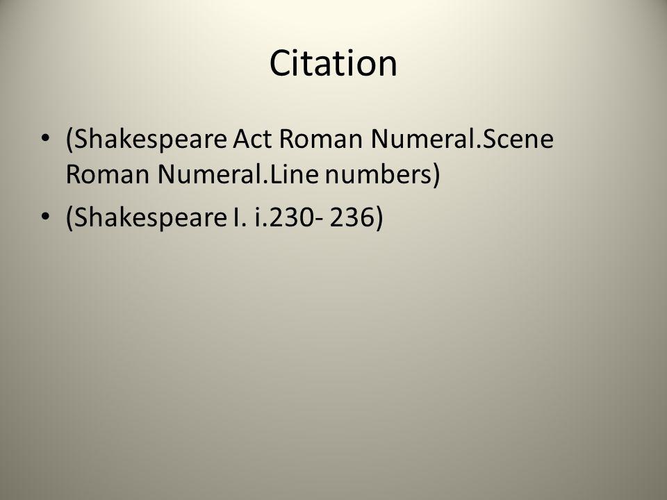Citation (Shakespeare Act Roman Numeral.Scene Roman Numeral.Line numbers) (Shakespeare I.
