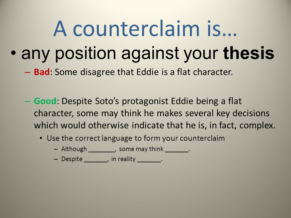 A counterclaim is… any position against your thesis – Bad: Some disagree that Eddie is a flat character.
