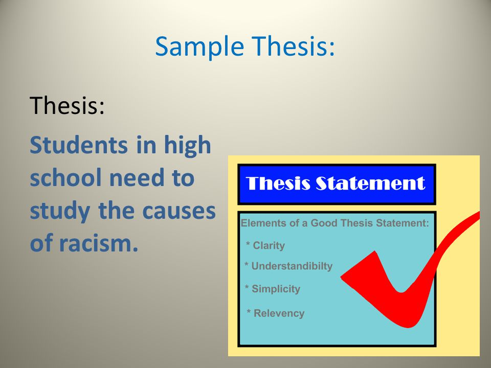 Sample Thesis: Thesis: Students in high school need to study the causes of racism.