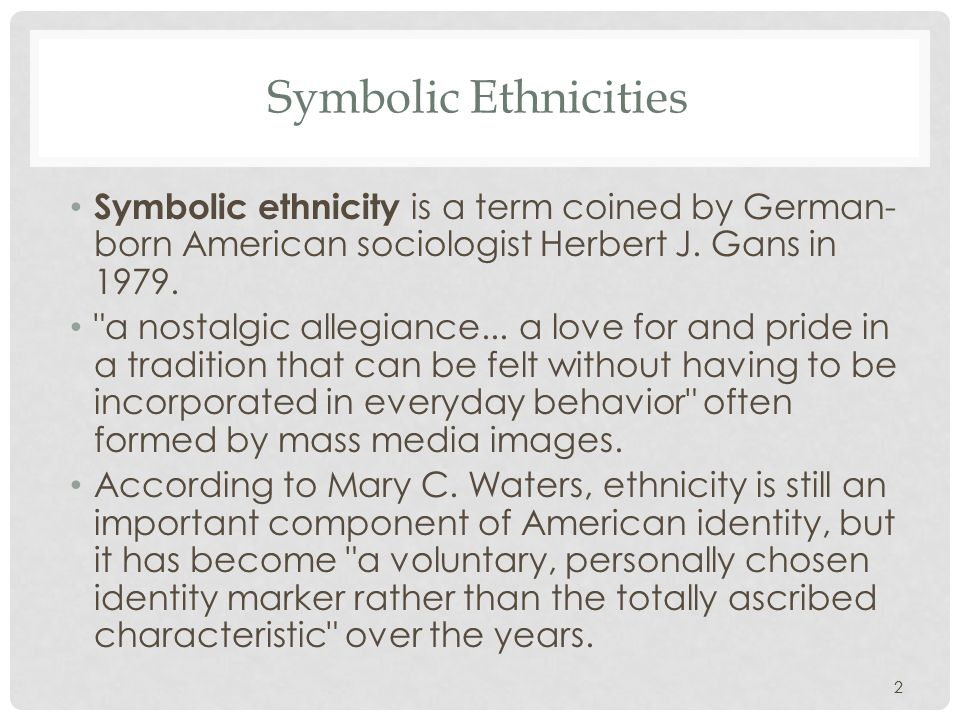 22 Symbolic Ethnicities Symbolic ethnicity is a term coined by German- born American sociologist Herbert J.