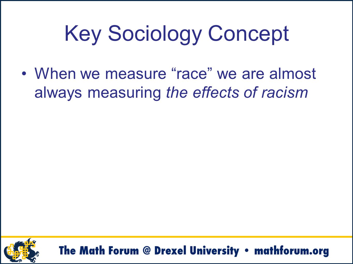 Key Sociology Concept When we measure race we are almost always measuring the effects of racism
