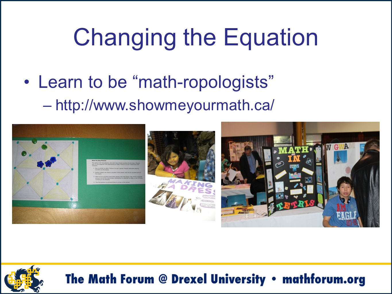Changing the Equation Learn to be math-ropologists –http://www.showmeyourmath.ca/