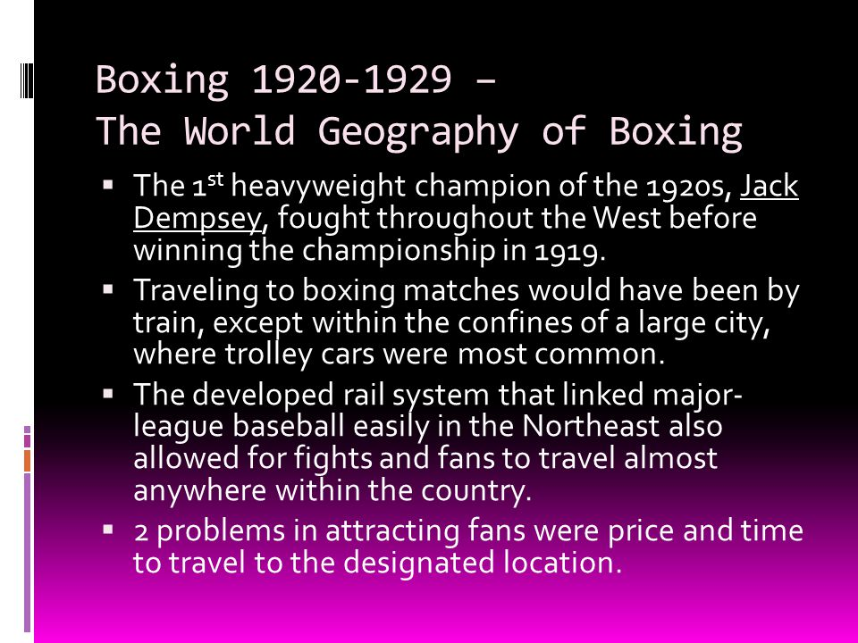 Boxing 1920-1929 – The World Geography of Boxing  The 1 st heavyweight champion of the 1920s, Jack Dempsey, fought throughout the West before winning