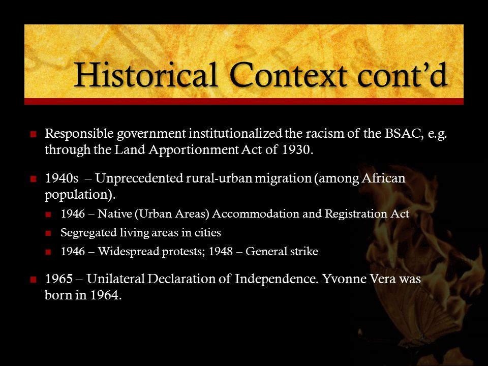 Historical Context cont'd Responsible government institutionalized the racism of the BSAC, e.g. through the Land Apportionment Act of 1930. 1940s – Un