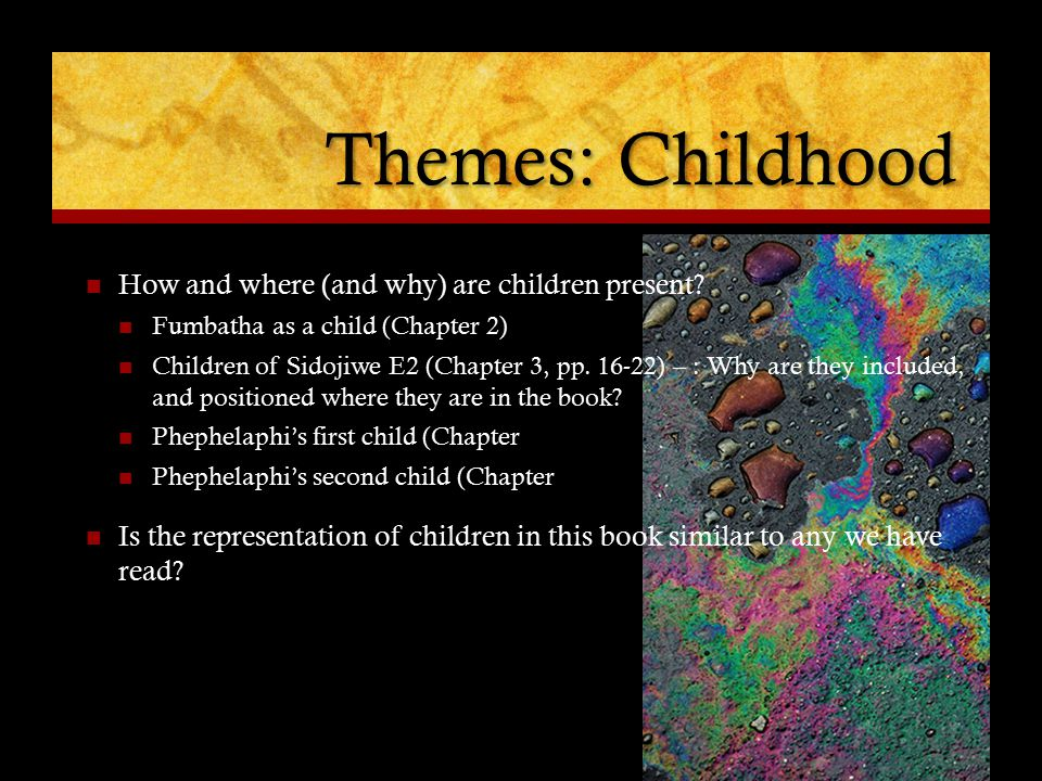 Themes: Childhood How and where (and why) are children present? Fumbatha as a child (Chapter 2) Children of Sidojiwe E2 (Chapter 3, pp. 16-22) – : Why