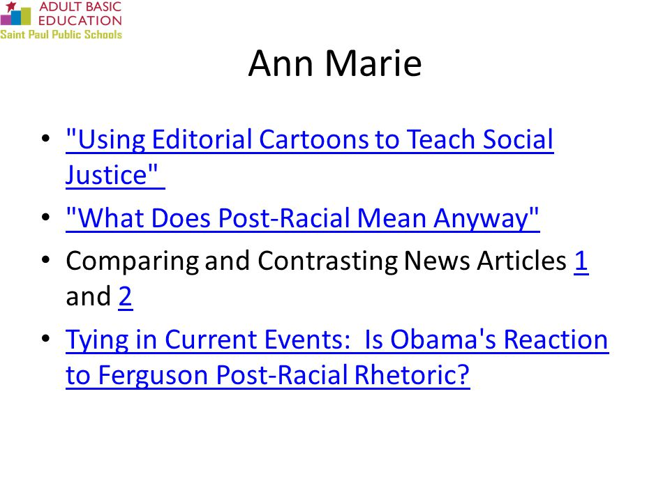 Ann Marie Using Editorial Cartoons to Teach Social Justice Using Editorial Cartoons to Teach Social Justice What Does Post-Racial Mean Anyway Comparing and Contrasting News Articles 1 and 2 12 Tying in Current Events: Is Obama s Reaction to Ferguson Post-Racial Rhetoric.