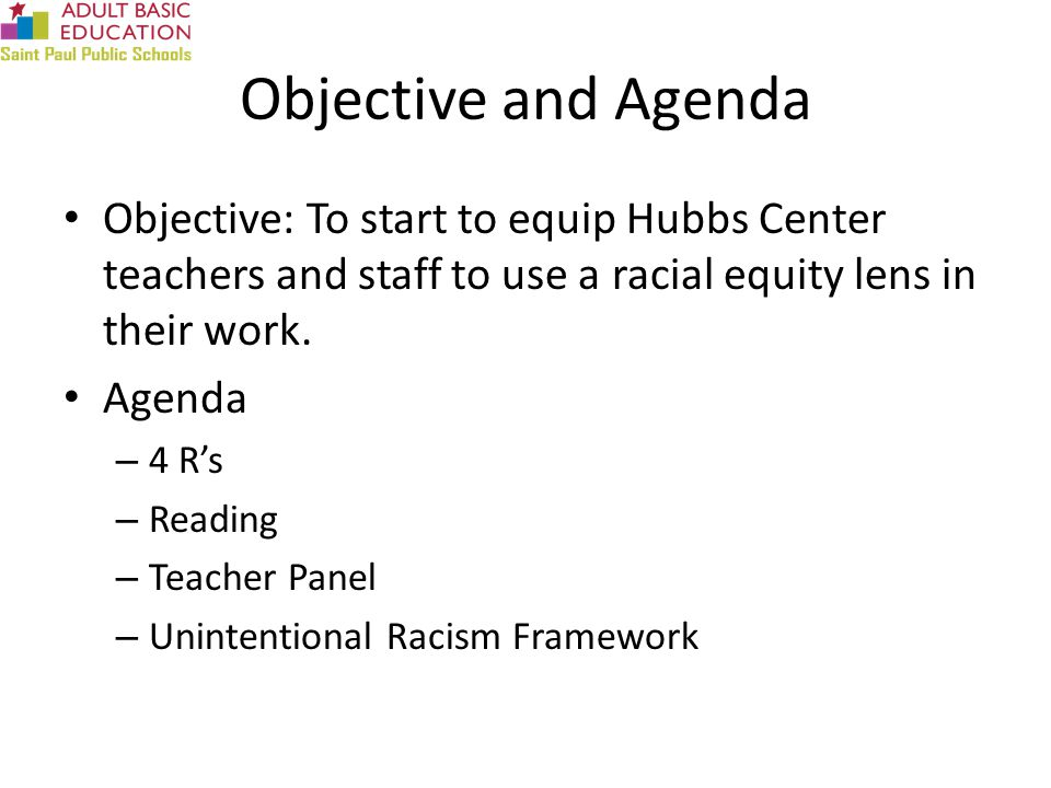 Objective and Agenda Objective: To start to equip Hubbs Center teachers and staff to use a racial equity lens in their work.