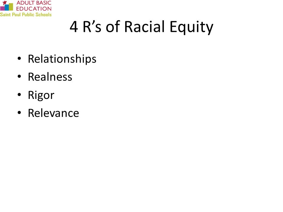 4 R's of Racial Equity Relationships Realness Rigor Relevance