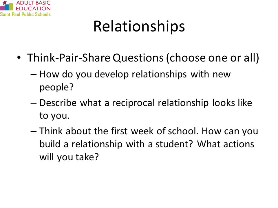 Relationships Think-Pair-Share Questions (choose one or all) – How do you develop relationships with new people.