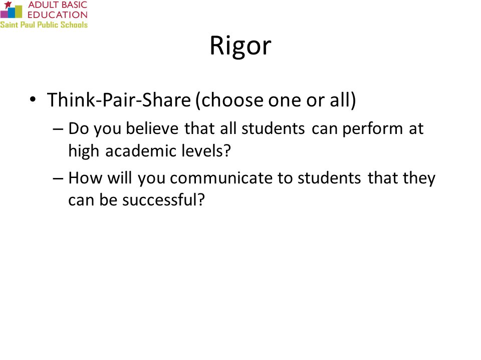 Rigor Think-Pair-Share (choose one or all) – Do you believe that all students can perform at high academic levels.